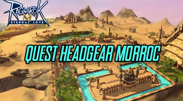 Ini dia Tutorial Quest Headgear Ragnarok M Eternal Love di Morroc