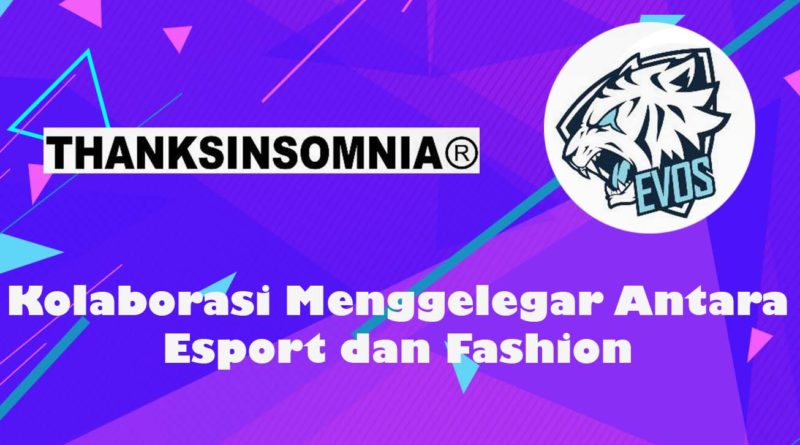 EVOS Esports Menggandeng Thanksinsomnia® Luncurkan Produk Fashion Sebagai Bentuk Kolaborasi Streetwear dengan Esports