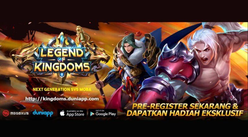 Pra-registrasi untuk Game Legend of Kingdoms Telah Dimulai, Moba terbaru dari Megaxus