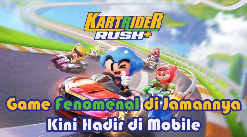Legendaris! KartRider Rush+ Hadir Di Android Dan Ios